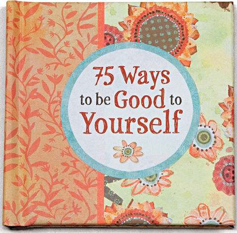 75 Ways To Be Good To Yourself
